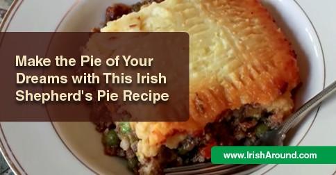 Make-The-Pie-of-Your-Dreams-Irish shepherd's pie recipe