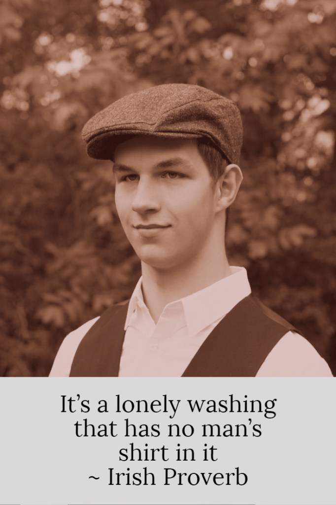 Irish proverb It's a lonely washing that has no man's shirt in it Irish proverb