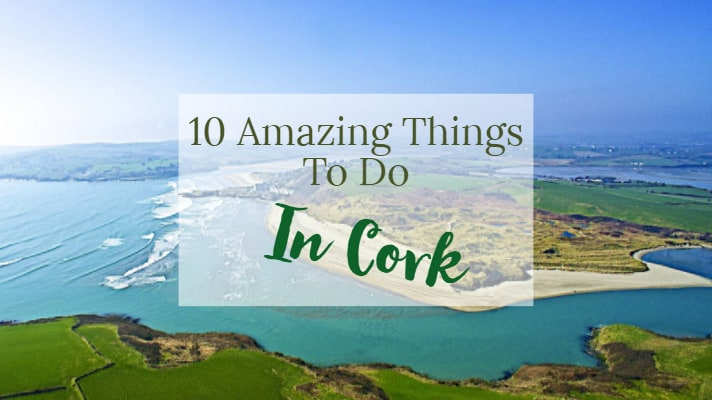Things To Do In Cork - 10 Amazing Things You Should Do In County Cork Ireland