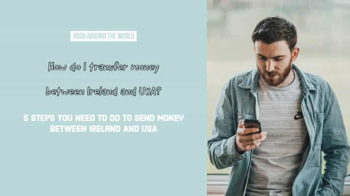 5 steps for sending money from Ireland to USA