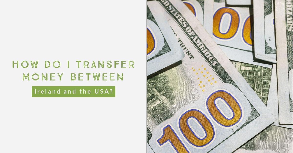 How do I transfer money between Ireland and USA?