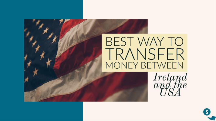 The best way to transfer money from Ireland to the USA