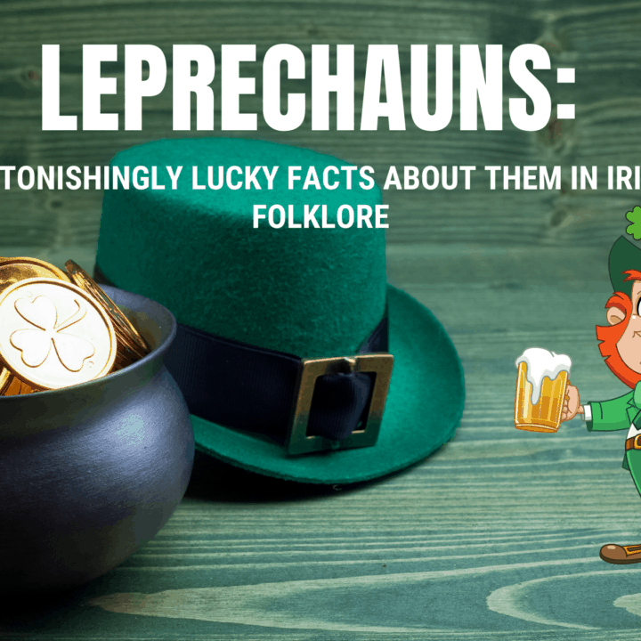 Leprechauns: Astonishingly Lucky Facts About Them In Irish Folklore