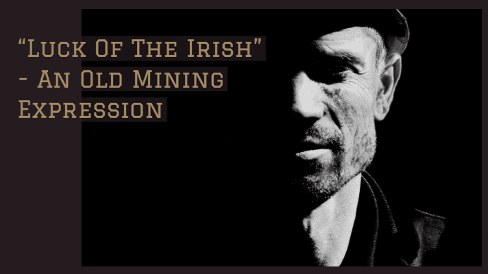 Luck of the Irish an old mining expression