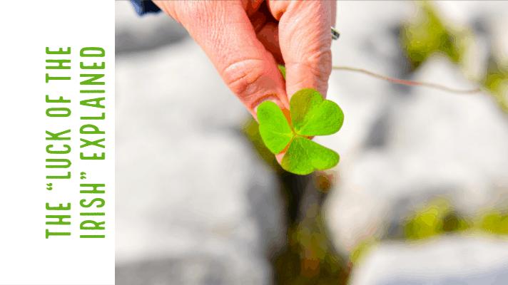Irish luck and the Luck of the Irish