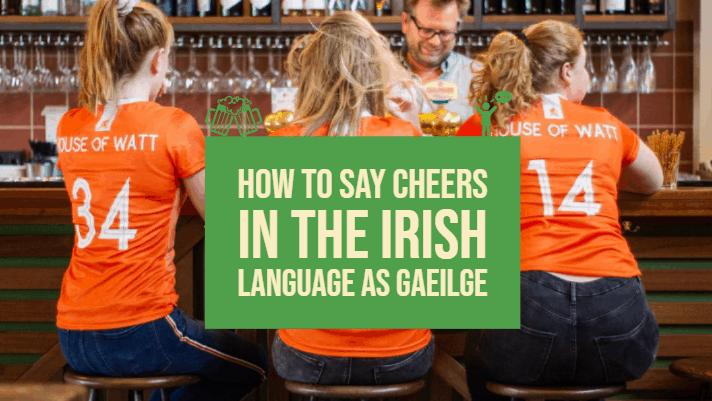How to say Cheers in Irish Language