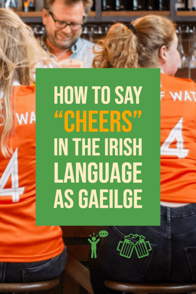 How To Say Cheers In The Irish language As Gaeilge(+Pronunciation)
