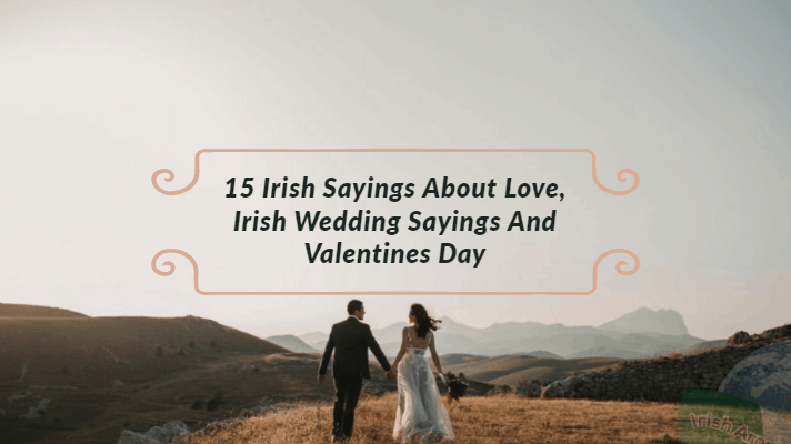 15 Irish Sayings About Love, Irish Wedding Sayings And Valentines Day 2020