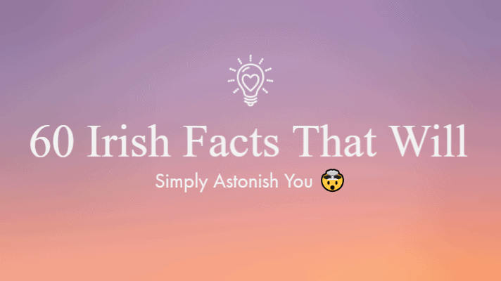 60 Irish facts that will astonish you