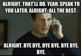 Liam Neeson saying bye bye bye bye