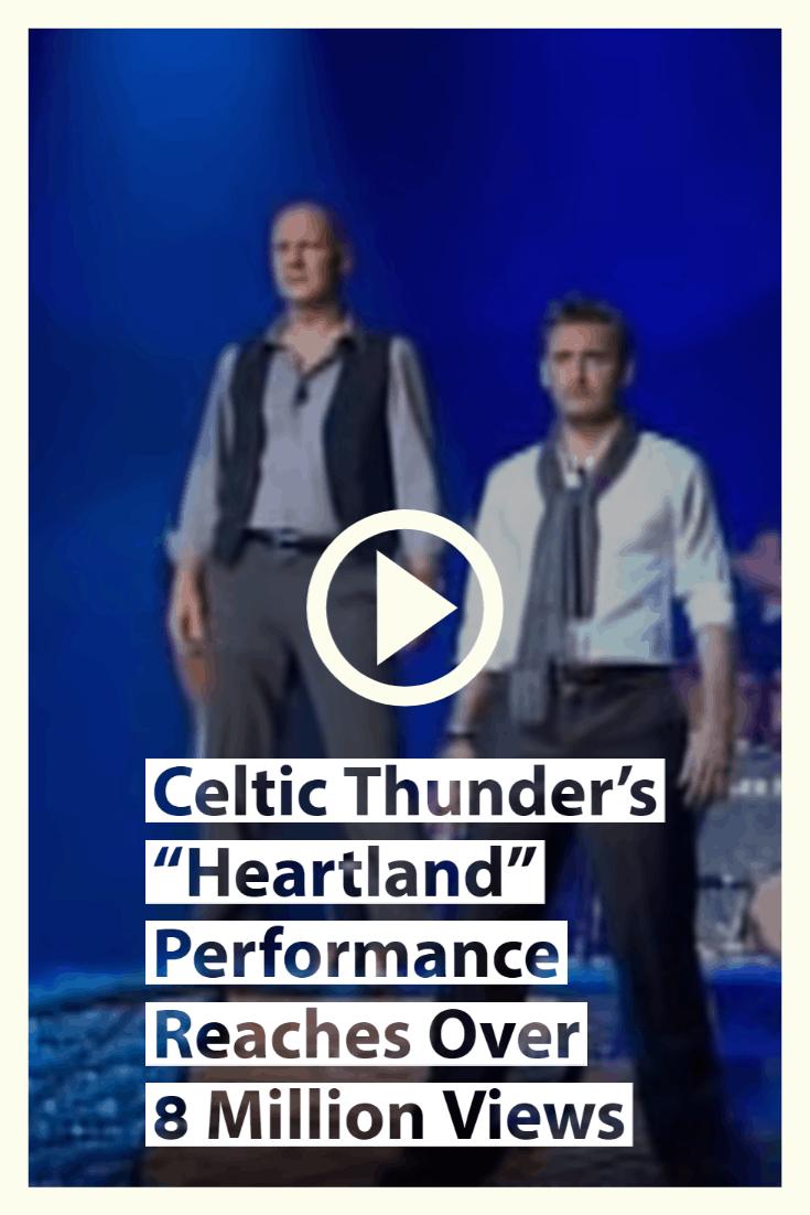 "Celtic Thunder's ""Heartland"" Performance Reaches Over 8 Million Views"