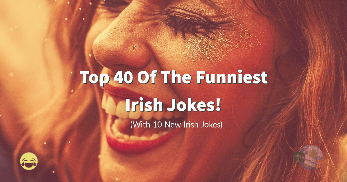 Top 40 of the funniest Irish jokes