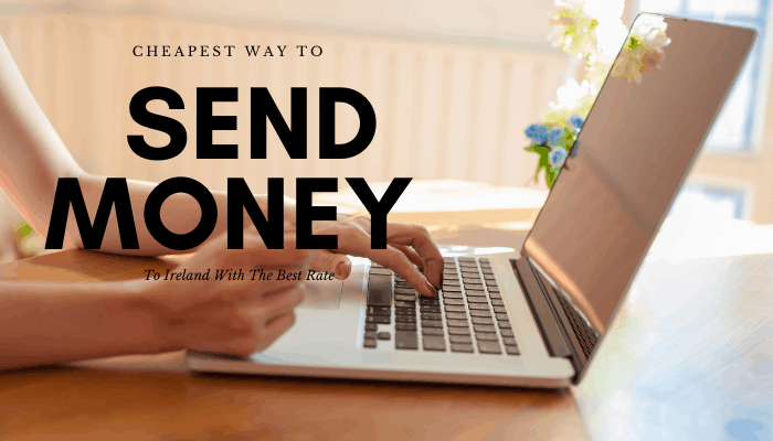 Cheapest Way To Send Money To Ireland At The Best Rate