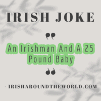 An Irishman And A 25 Pound Baby