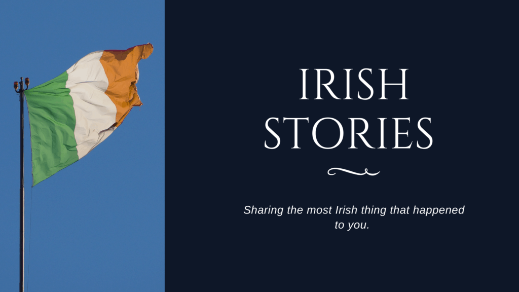 """Irish Stories: """"The Most Irish Thing That Happened To Me"""""""