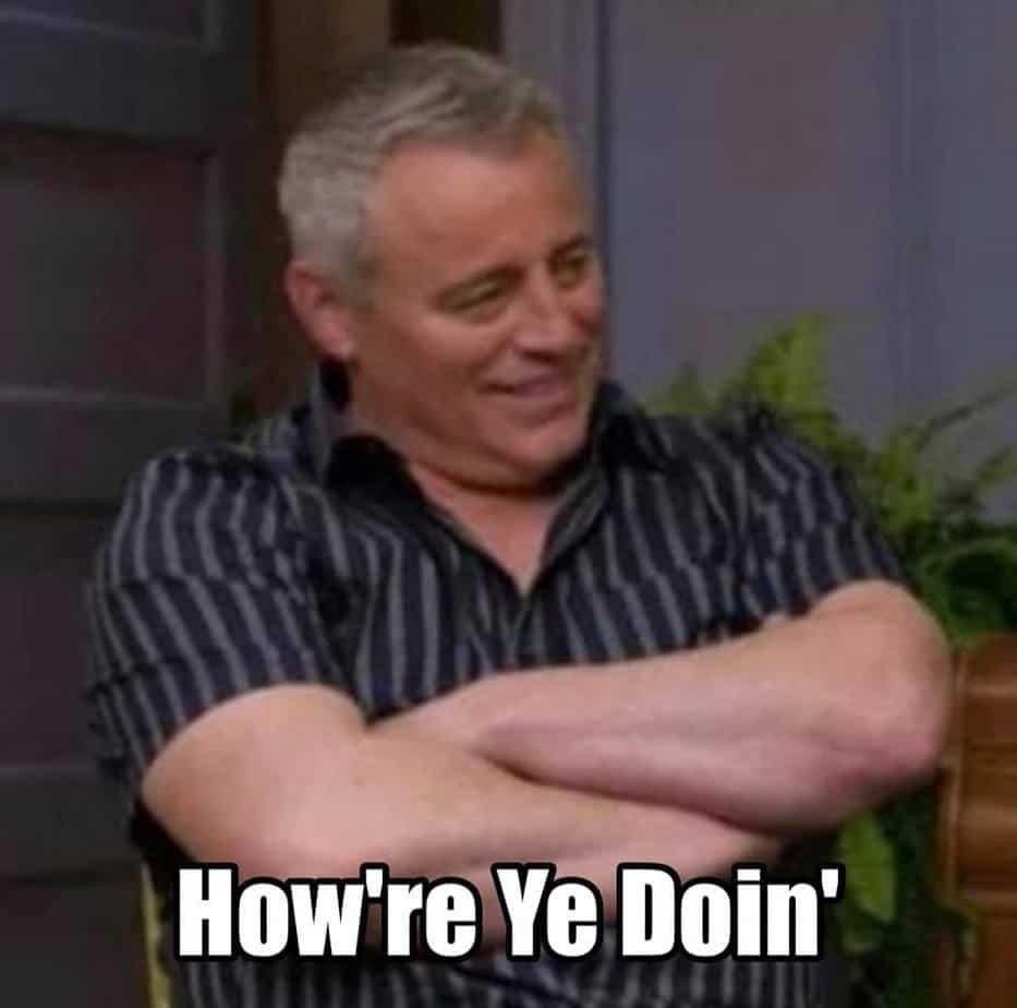 """Matt LeBlanc Memes """"How're YEE DOING"""""""