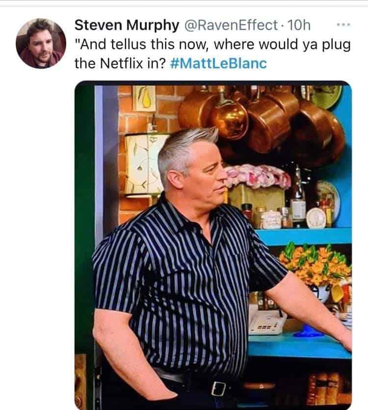 "Matt Leblanc memes ""And tellus this now, where would ya plug the Netflix in? #MattLeBlanc"""
