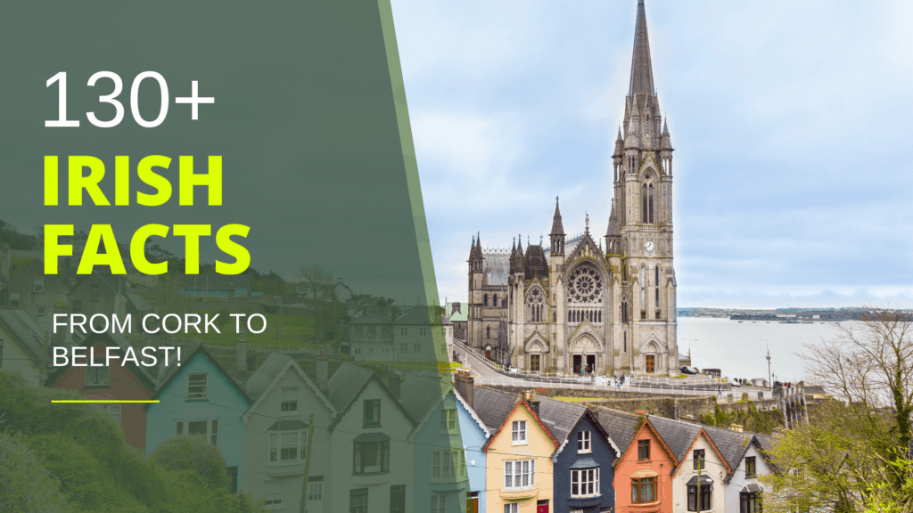 130+ Unique & Incredible Irish Facts About Ireland From Cork To Belfast